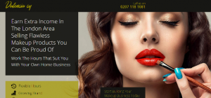 Example of a landing page to show good headlines, headline is; Earn Extra Income In The London Area Selling Flawless Makeup Products You Can Be Proud Of. this also includes and image on a girls face with makeup on to the right of the headline.