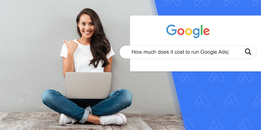 How Much Does It Cost To Run Google Ads?