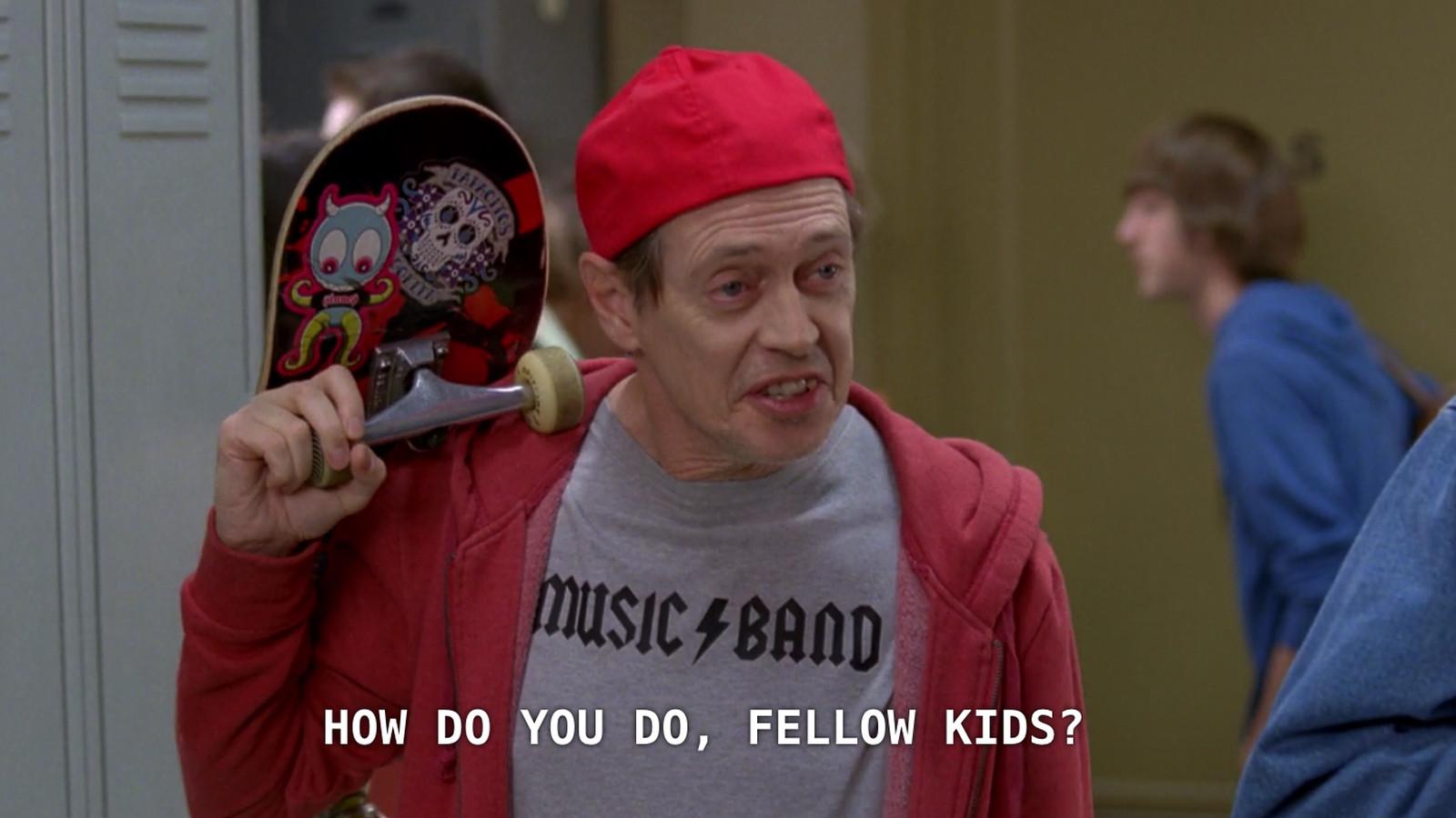 Steve Buscemi - How do you do, fellow kids?